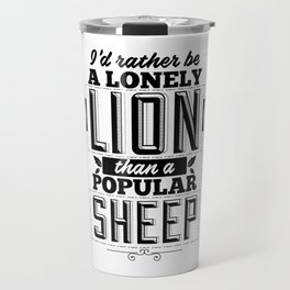 I'd rather be a lonely lion than a popular sheep Travel Mug