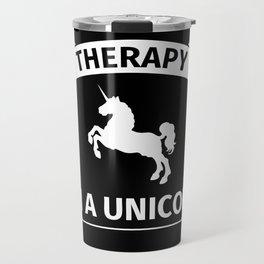 I don't need therapy, I'm a Unicorn Travel Mug