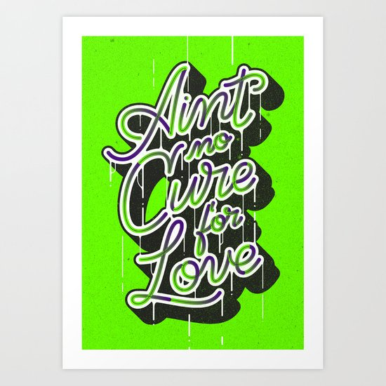 Ain't No Cure for Love Art Print