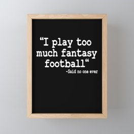I Play Too Much Fantasy Football Funny Quote Gift Framed Mini Art Print