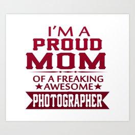I'M A PROUD PHOTOGRAPHER'S MOM Art Print