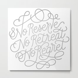 No Reserve, No Retreat, No Regret Metal Print