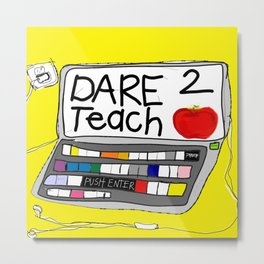 Dare 2 Teach Metal Print