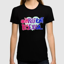 #irrelevantbisexual T-shirt