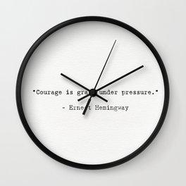 "Courage is grace under pressure.""  Ernest Hemingway Wall Clock"