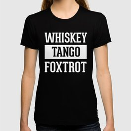 Whiskey Tango Foxtrot / WTF Funny Quote T-shirt