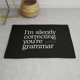 I'm silently correcting your grammar Rug