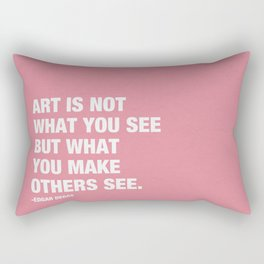 Art is not what you see but what you make others see. Rectangular Pillow