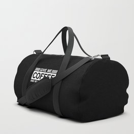 Give Me Coffee And No One Gets Hurt Duffle Bag
