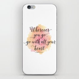 Wherever you go, go with all your heart. Confucius iPhone Skin