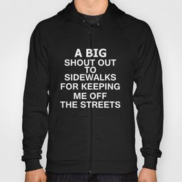 Shout Out To Sidewalks For Keeping Me Off The Streets Shirt Hoody