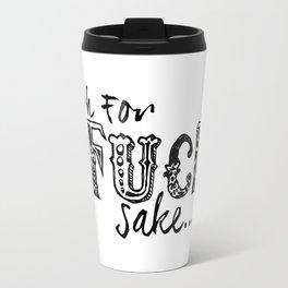 """Oh for fuck sake..."" Travel Mug"