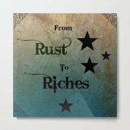 From Rust to Riches Metal Print