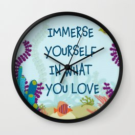 Immerse Yourself In What You Love Wall Clock