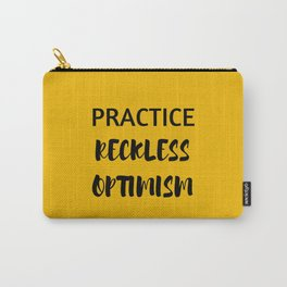 PRACTICE RECKLESS OPTIMISM - HAPPINESS QUOTE Carry-All Pouch