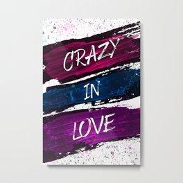 Crazy in Love Metal Print