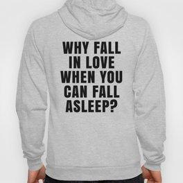 WHY FALL IN LOVE WHEN YOU CAN FALL ASLEEP? Hoody