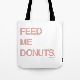 Feed Me Donuts. Tote Bag
