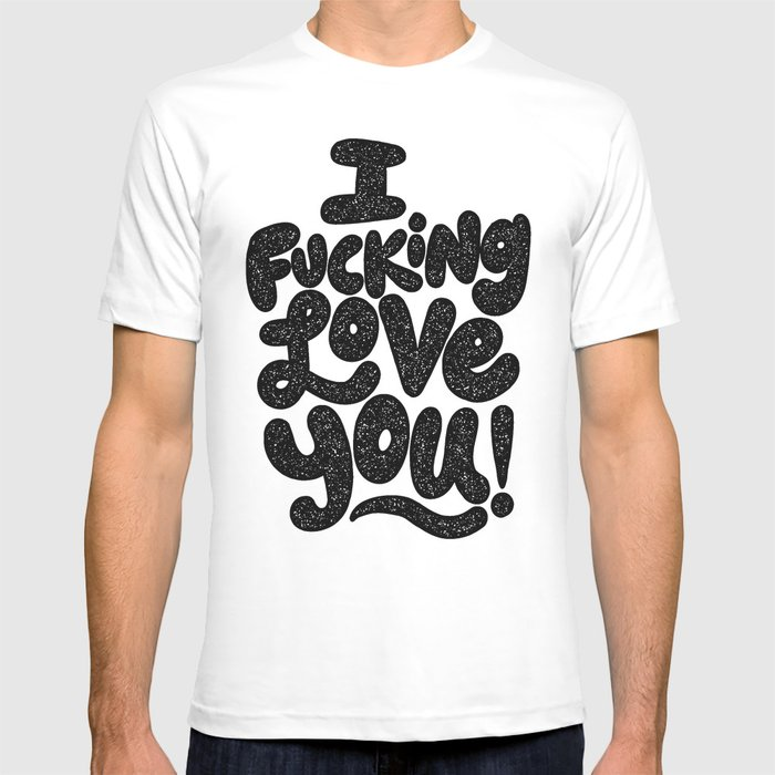 2f2d2095 I f'ing love you T-shirt by thewellkeptthing | Society6