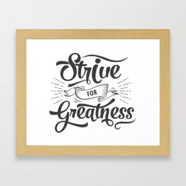 Motivational: Strive for Greatness! Framed Art Print