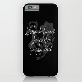She believed she could so she did. The powerful motivational quote for women. iPhone Case