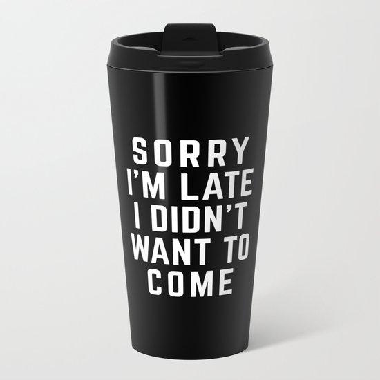 Sorry I'm Late Funny Quote Metal Travel Mug