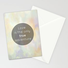 Love is the only true adventure Stationery Cards