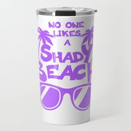 No One Likes A Shady Beach Purple Travel Mug