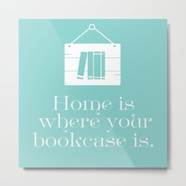 Home Is Where Your Bookcase Is (Mint Green) Metal Print