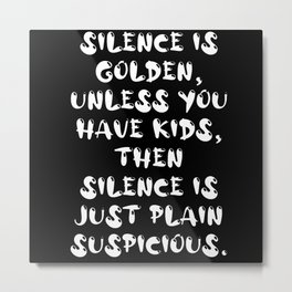 Parenting humor Silence is golden Metal Print