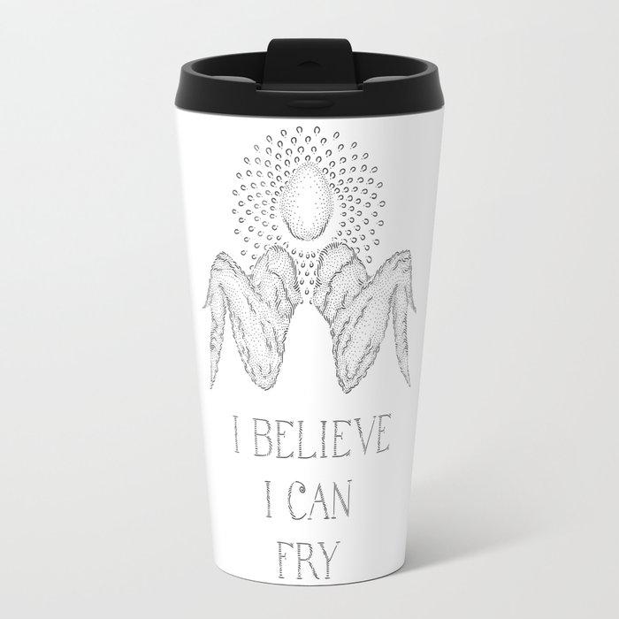 I believe I can fry Travel Mug