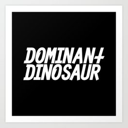 DominantDinosaur Art Print
