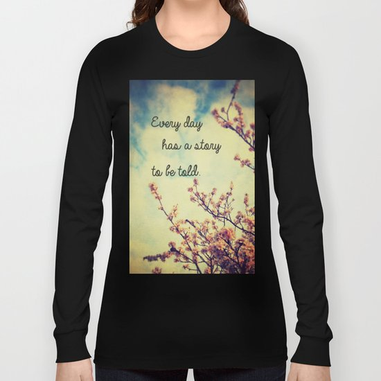 Every Day Has a Story to Tell Long Sleeve T-shirt