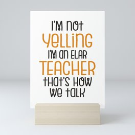 ELAR Teacher Gift | I'm Not Yelling, I'm a ELAR Teacher That's How We Talk Mini Art Print