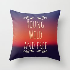 Young Wild and Free Throw Pillow