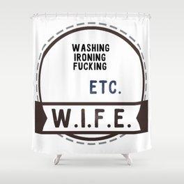 W.I.F.E. - wife, milf Shower Curtain