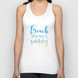 Beach better have my sunny // funny summer quote Unisex Tank Top