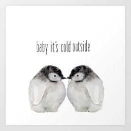 Baby it's cold Art Print
