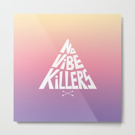 No vibe killers Metal Print