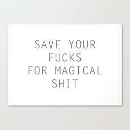 SAVE YOUR FUCKS FOR MAGICAL SHIT Canvas Print