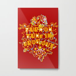 Turn On Tune In Drop Out  Metal Print