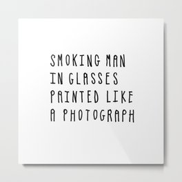 Smoking Man in Glasses Painted Like a Photograph Metal Print