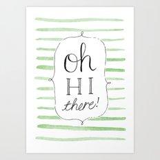 Oh hi there Art Print