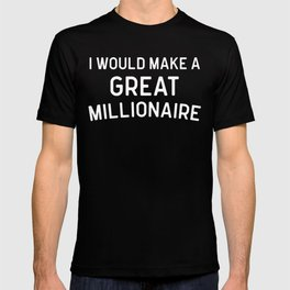 A Great Millionaire Funny Quote T-shirt