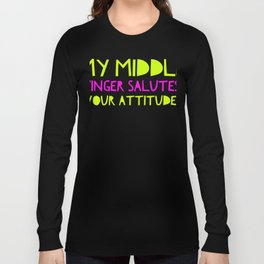 My Middle Finger Saultes Your Atttitude Long Sleeve T-shirt