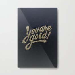 You are gold Metal Print