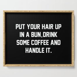 Put Your Hair Up In A Bun, Drink Some Coffee And Handle It Serving Tray