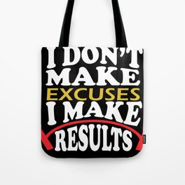 I don't make excuses I make results inspirational fitness Quote Tote Bag