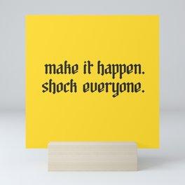 MAKE IT HAPPEN. SHOCK EVERYONE. Mini Art Print