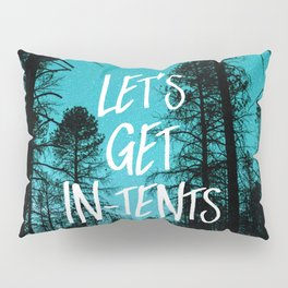 Lets Get In Tents Pillow Sham